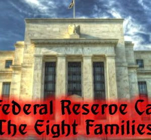 The Federal Reserve Cartel: The Eight Families