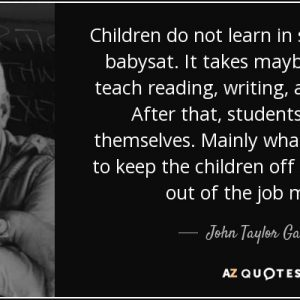 """""""The Six Purposes Of Schooling"""" - John Taylor Gatto"""